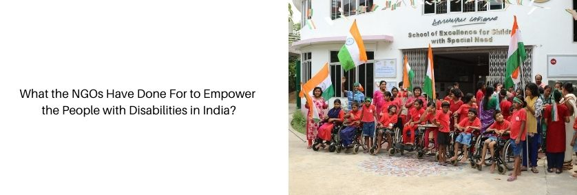 What the NGOs Have Done For to Empower the People with Disabilities in India?